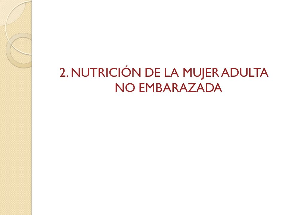 2. NUTRICIÓN DE LA MUJER ADULTA NO EMBARAZADA