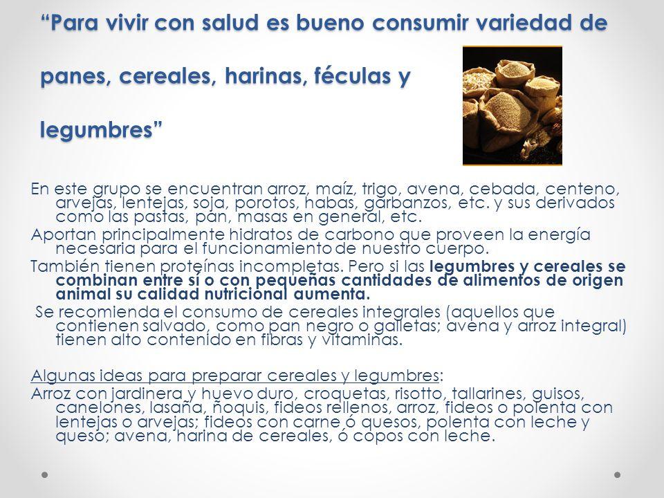 Para vivir con salud es bueno consumir variedad de panes, cereales, harinas, féculas y legumbres