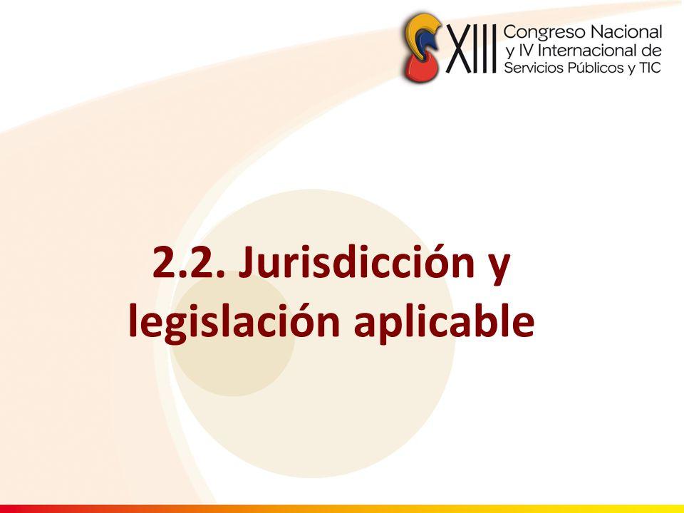 2.2. Jurisdicción y legislación aplicable