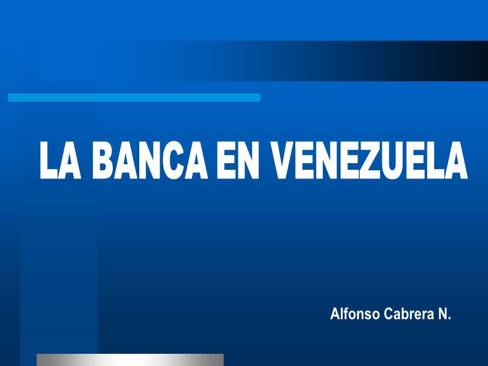 LA BANCA EN VENEZUELA Alfonso Cabrera N.