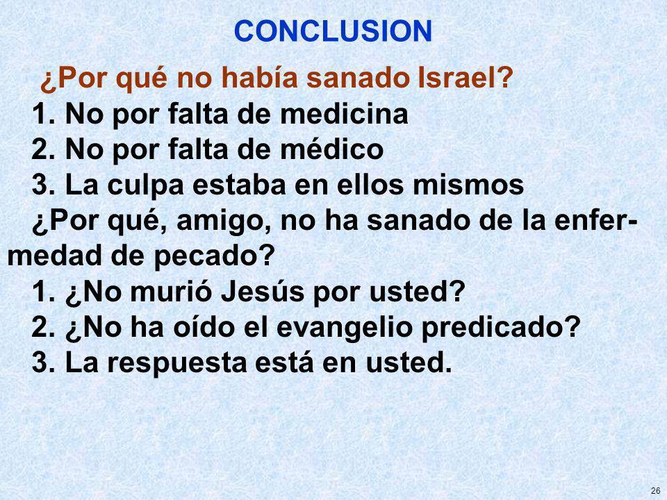 CONCLUSION ¿Por qué no había sanado Israel 1. No por falta de medicina. 2. No por falta de médico.
