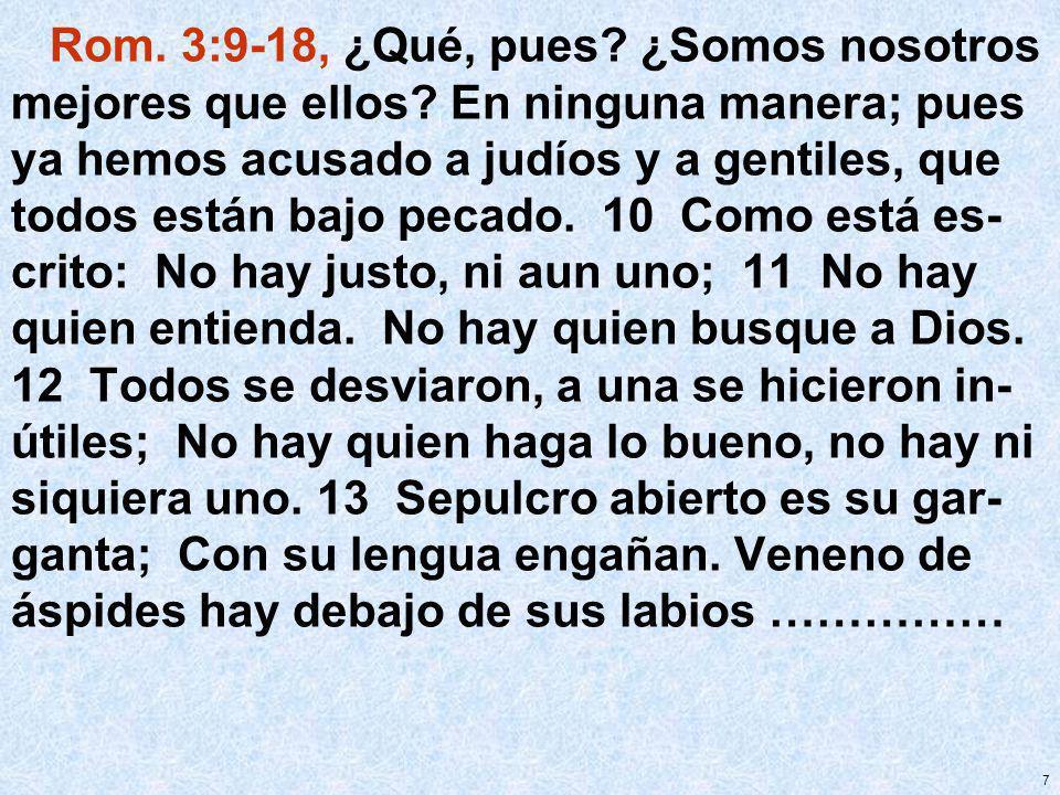 Rom. 3:9-18, ¿Qué, pues. ¿Somos nosotros mejores que ellos