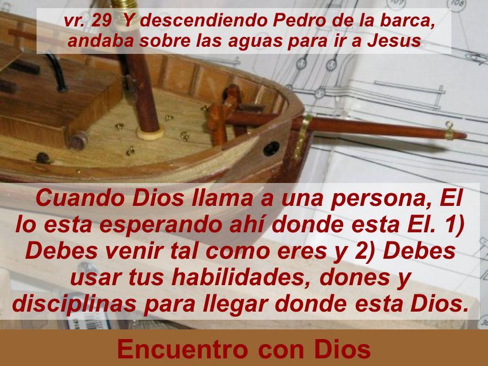 vr. 29 Y descendiendo Pedro de la barca, andaba sobre las aguas para ir a Jesus