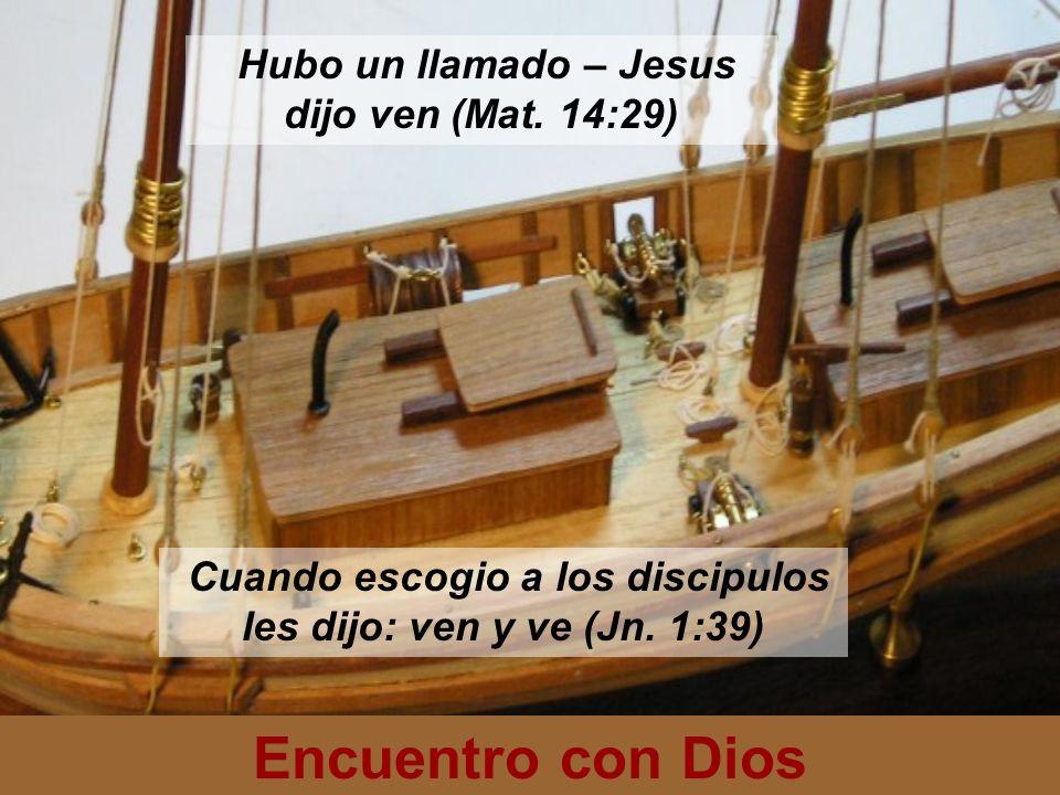 Encuentro con Dios Hubo un llamado – Jesus dijo ven (Mat. 14:29)