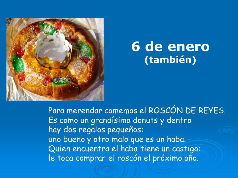 6 de enero (también) Para merendar comemos el ROSCÓN DE REYES.