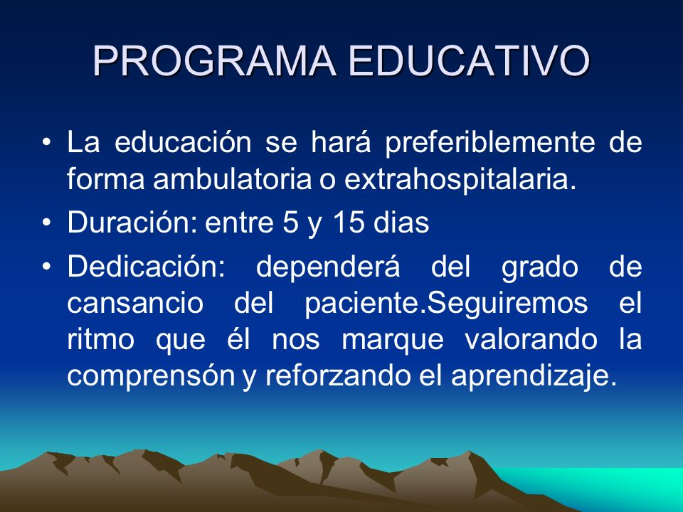 PROGRAMA EDUCATIVO La educación se hará preferiblemente de forma ambulatoria o extrahospitalaria. Duración: entre 5 y 15 dias.