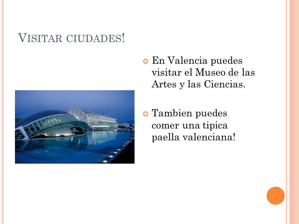 Visitar ciudades. En Valencia puedes visitar el Museo de las Artes y las Ciencias.