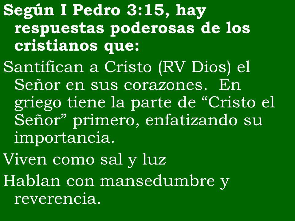 Según I Pedro 3:15, hay respuestas poderosas de los cristianos que:
