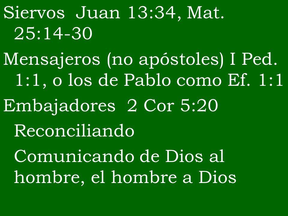 Siervos Juan 13:34, Mat. 25:14-30 Mensajeros (no apóstoles) I Ped. 1:1, o los de Pablo como Ef. 1:1.