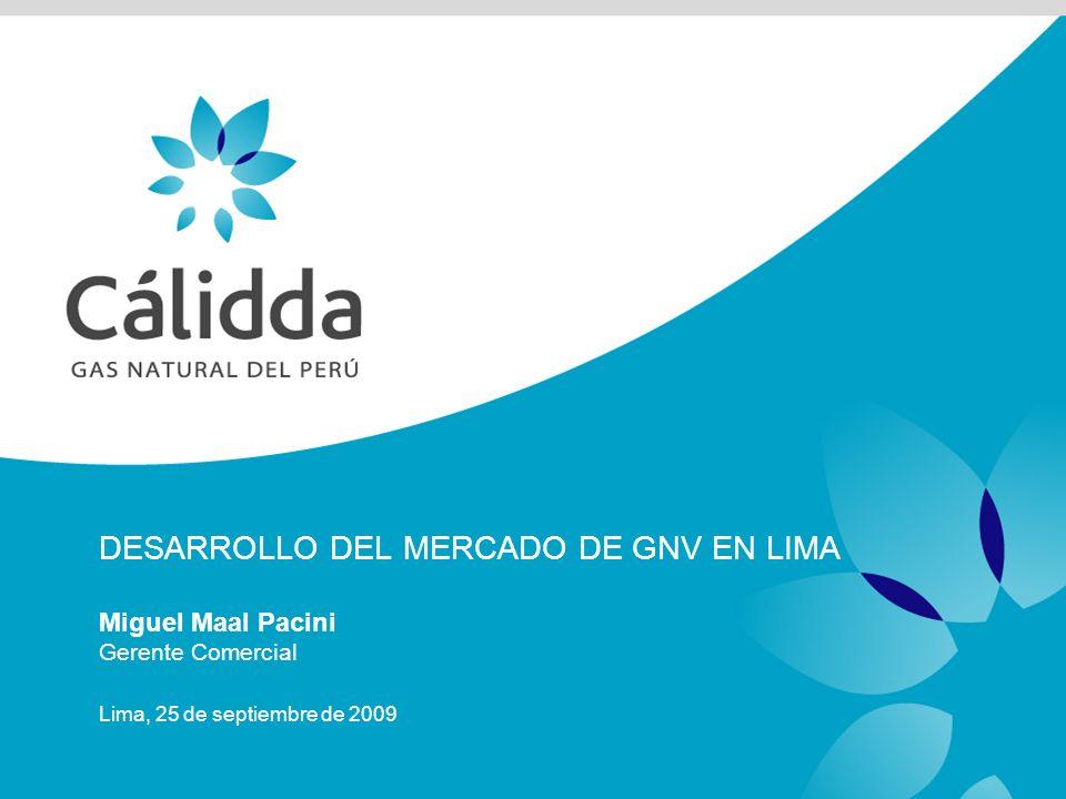 DESARROLLO DEL MERCADO DE GNV EN LIMA Miguel Maal Pacini Gerente Comercial Lima, 25 de septiembre de 2009