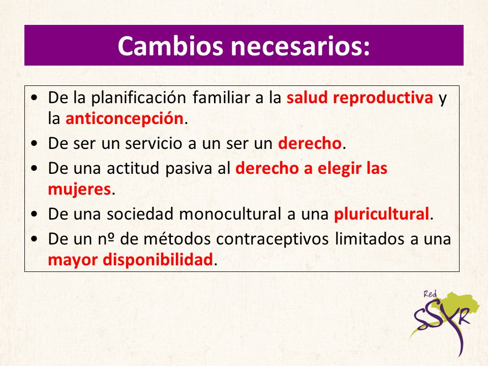 Cambios necesarios: De la planificación familiar a la salud reproductiva y la anticoncepción. De ser un servicio a un ser un derecho.