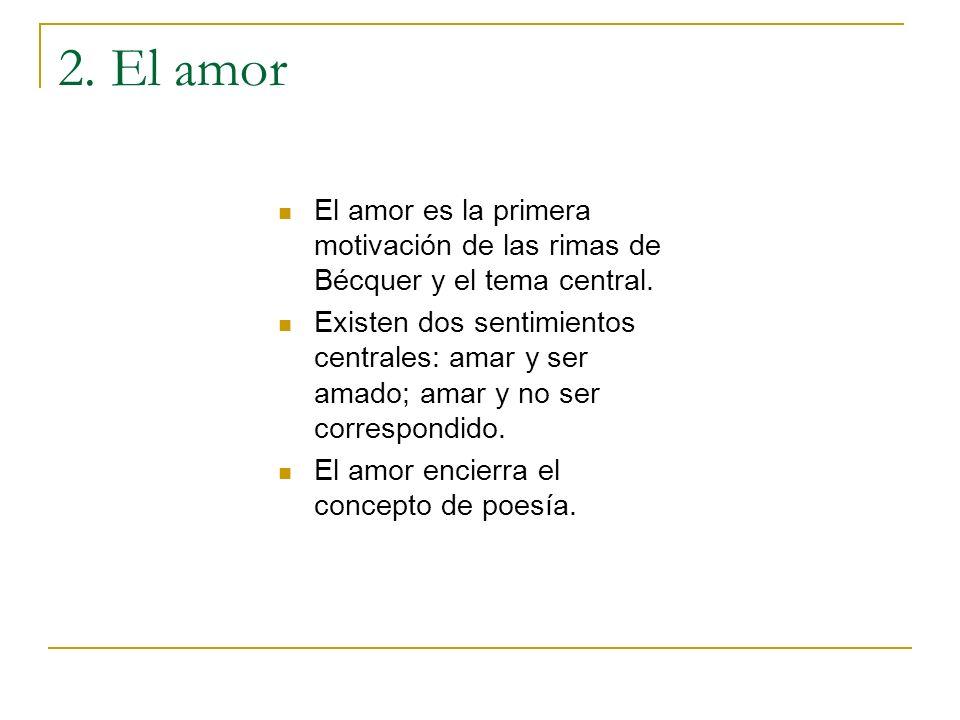 2. El amor El amor es la primera motivación de las rimas de Bécquer y el tema central.