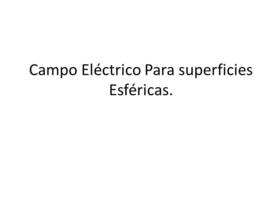 Campo Eléctrico Para superficies Esféricas.