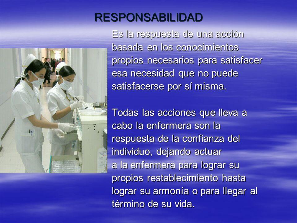 RESPONSABILIDAD Es la respuesta de una acción