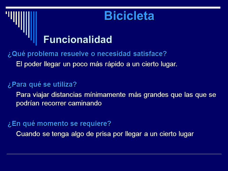 Bicicleta Funcionalidad ¿Qué problema resuelve o necesidad satisface