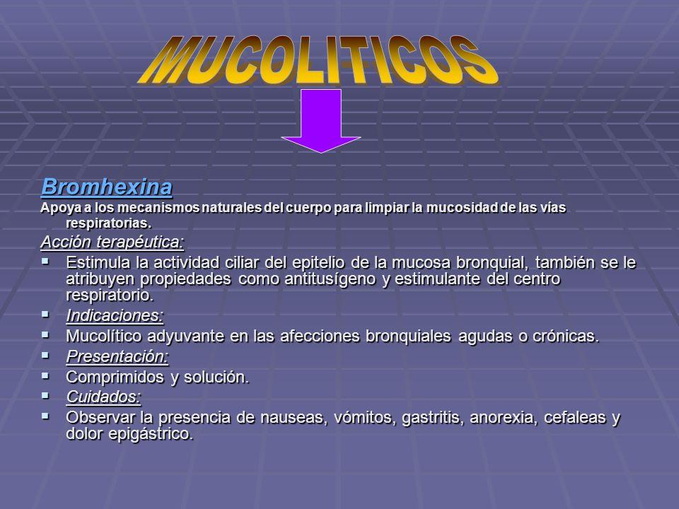 MUCOLITICOS Bromhexina Acción terapéutica: