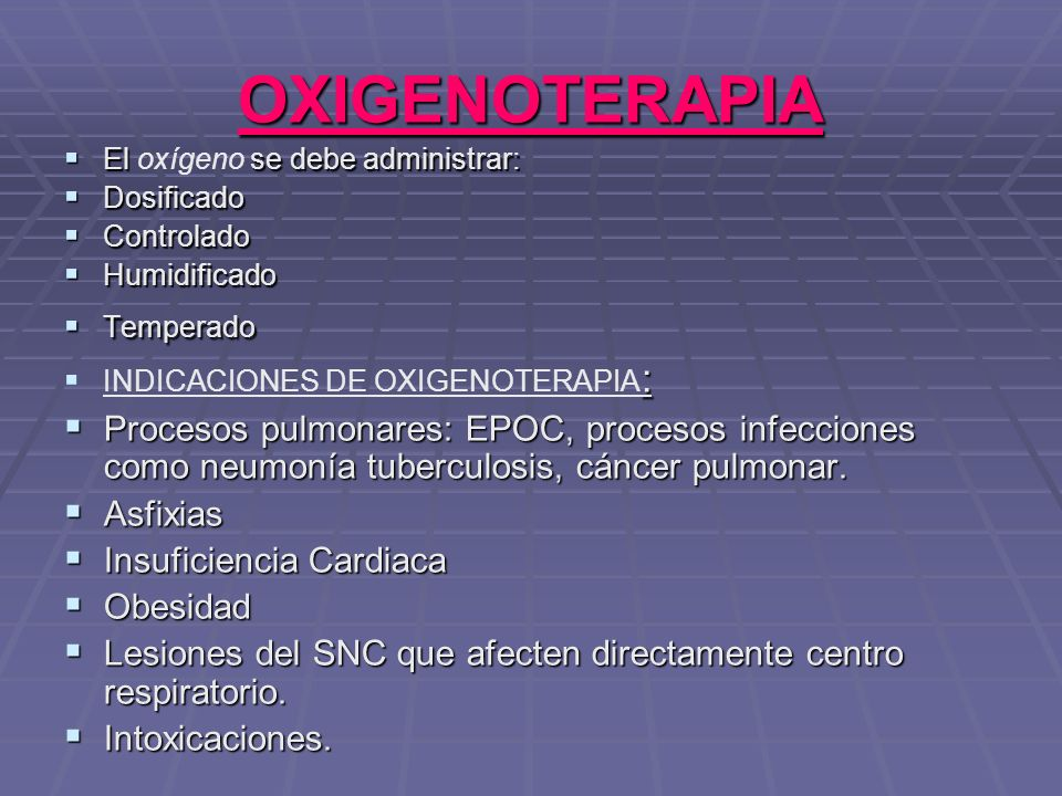 OXIGENOTERAPIA El oxígeno se debe administrar: Dosificado. Controlado. Humidificado. Temperado.