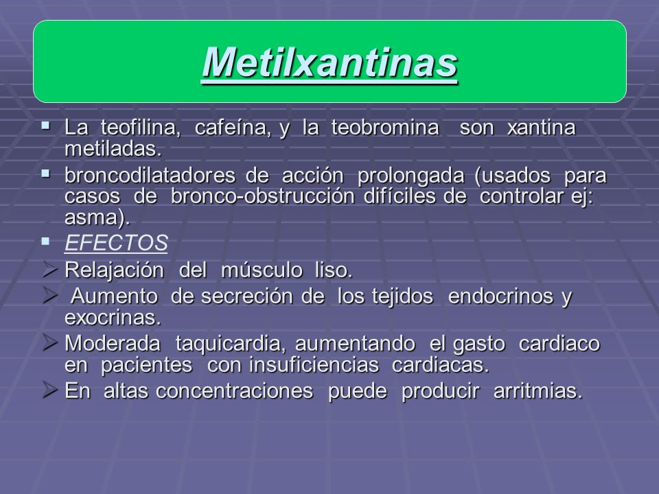 Metilxantinas La teofilina, cafeína, y la teobromina son xantina metiladas.