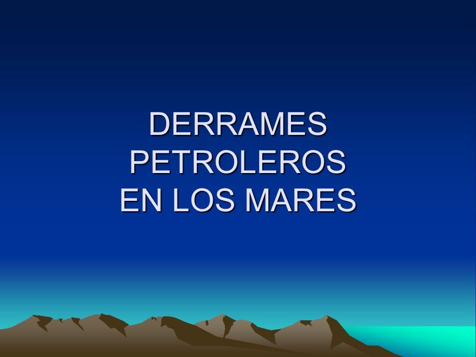 DERRAMES PETROLEROS EN LOS MARES