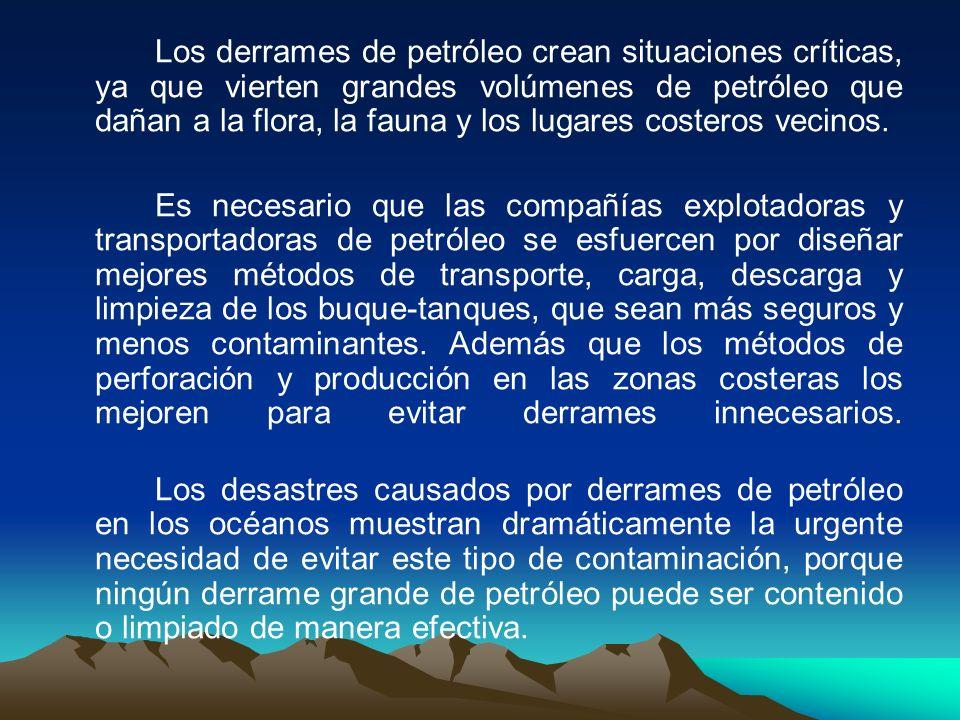 Los derrames de petróleo crean situaciones críticas, ya que vierten grandes volúmenes de petróleo que dañan a la flora, la fauna y los lugares costeros vecinos.
