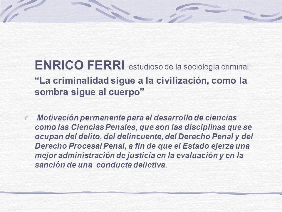 ENRICO FERRI, estudioso de la sociología criminal:
