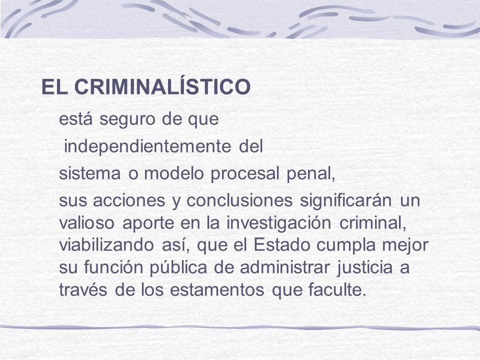 EL CRIMINALÍSTICO está seguro de que independientemente del