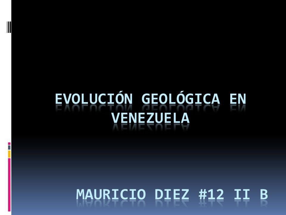 Evolución Geológica en Venezuela Mauricio Diez #12 II B