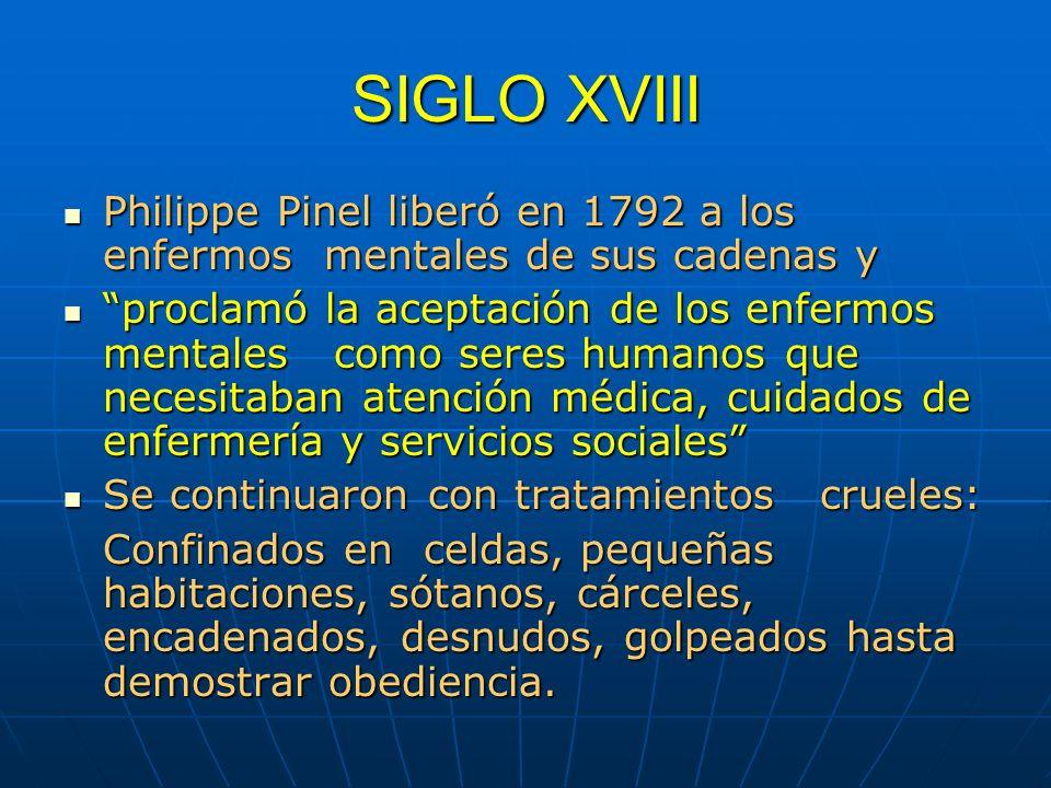 SIGLO XVIIIPhilippe Pinel liberó en 1792 a los enfermos mentales de sus cadenas y.