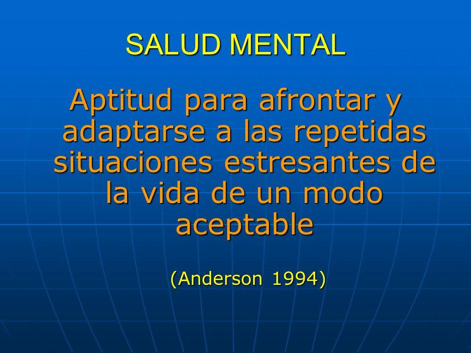 SALUD MENTAL Aptitud para afrontar y adaptarse a las repetidas situaciones estresantes de la vida de un modo aceptable.