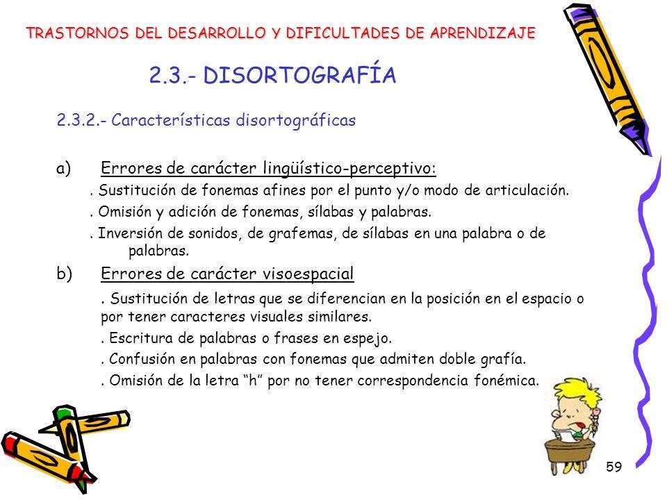 2.3.- DISORTOGRAFÍA 2.3.2.- Características disortográficas