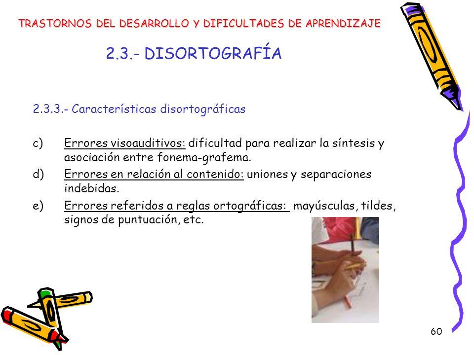 2.3.- DISORTOGRAFÍA 2.3.3.- Características disortográficas