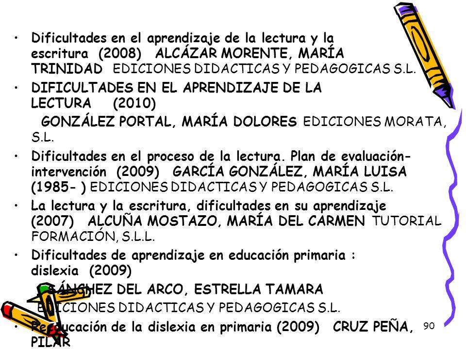 Dificultades en el aprendizaje de la lectura y la escritura (2008) ALCÁZAR MORENTE, MARÍA TRINIDAD EDICIONES DIDACTICAS Y PEDAGOGICAS S.L.