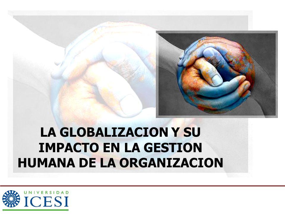 LA GLOBALIZACION Y SU IMPACTO EN LA GESTION HUMANA DE LA ORGANIZACION
