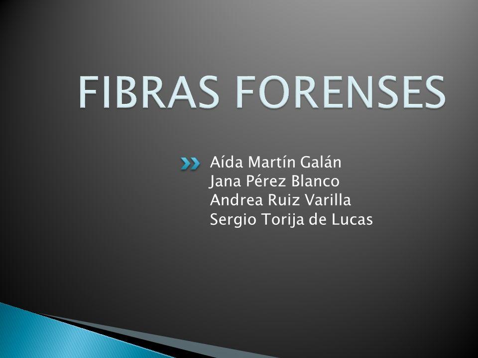 FIBRAS FORENSES Aída Martín Galán Jana Pérez Blanco