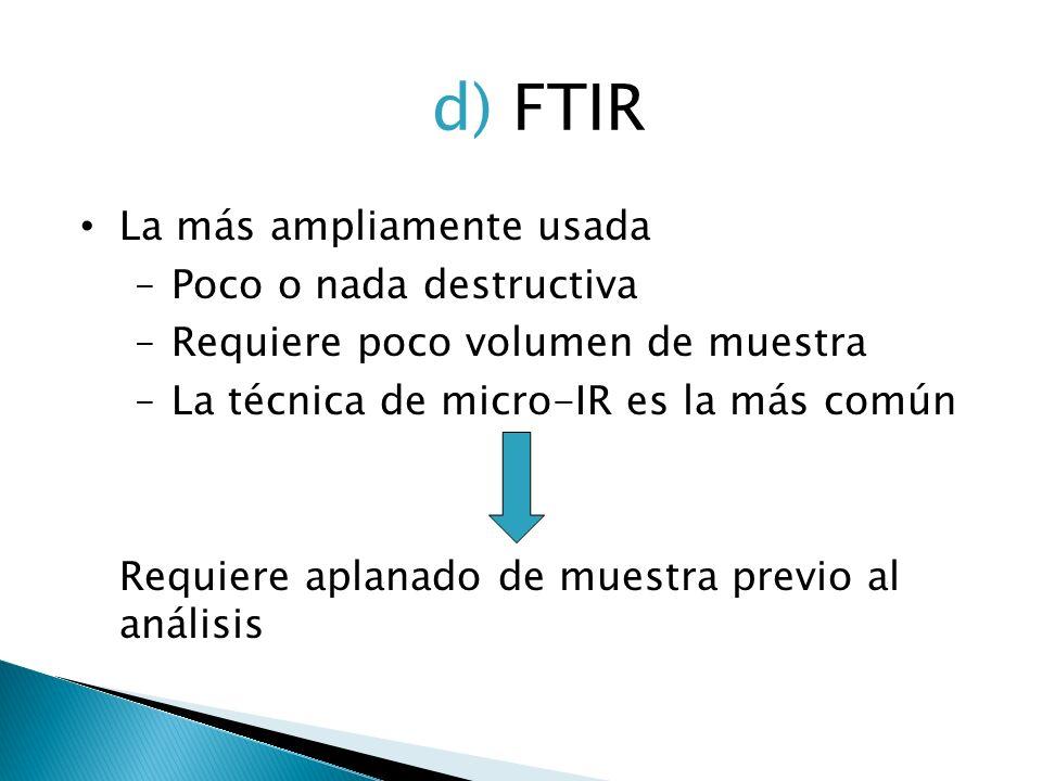 d) FTIR La más ampliamente usada Poco o nada destructiva