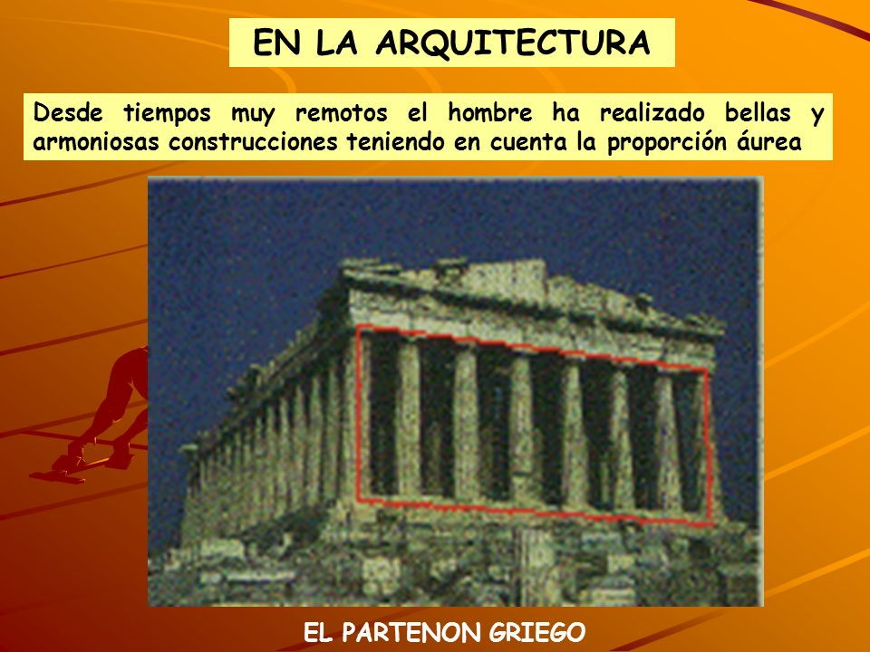 EN LA ARQUITECTURA Desde tiempos muy remotos el hombre ha realizado bellas y armoniosas construcciones teniendo en cuenta la proporción áurea.