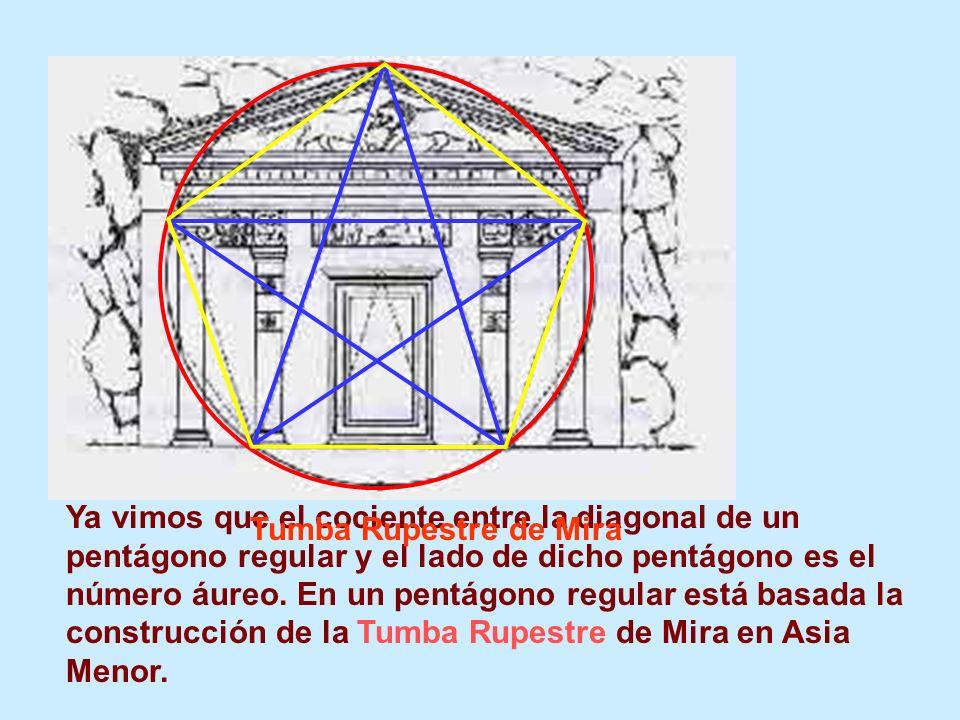 Ya vimos que el cociente entre la diagonal de un pentágono regular y el lado de dicho pentágono es el número áureo. En un pentágono regular está basada la construcción de la Tumba Rupestre de Mira en Asia Menor.