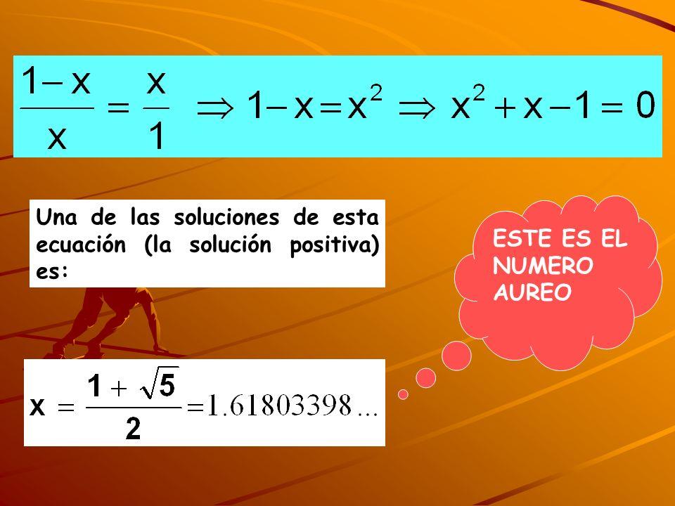 ESTE ES EL NUMERO AUREO Una de las soluciones de esta ecuación (la solución positiva) es: