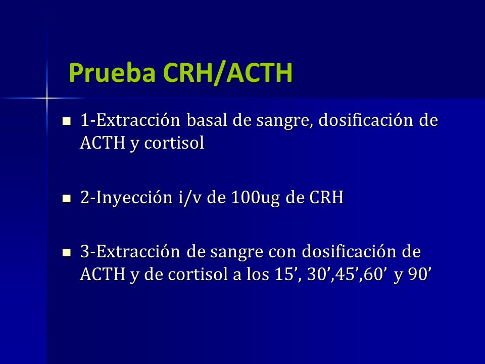 Prueba CRH/ACTH1-Extracción basal de sangre, dosificación de ACTH y cortisol. 2-Inyección i/v de 100ug de CRH.