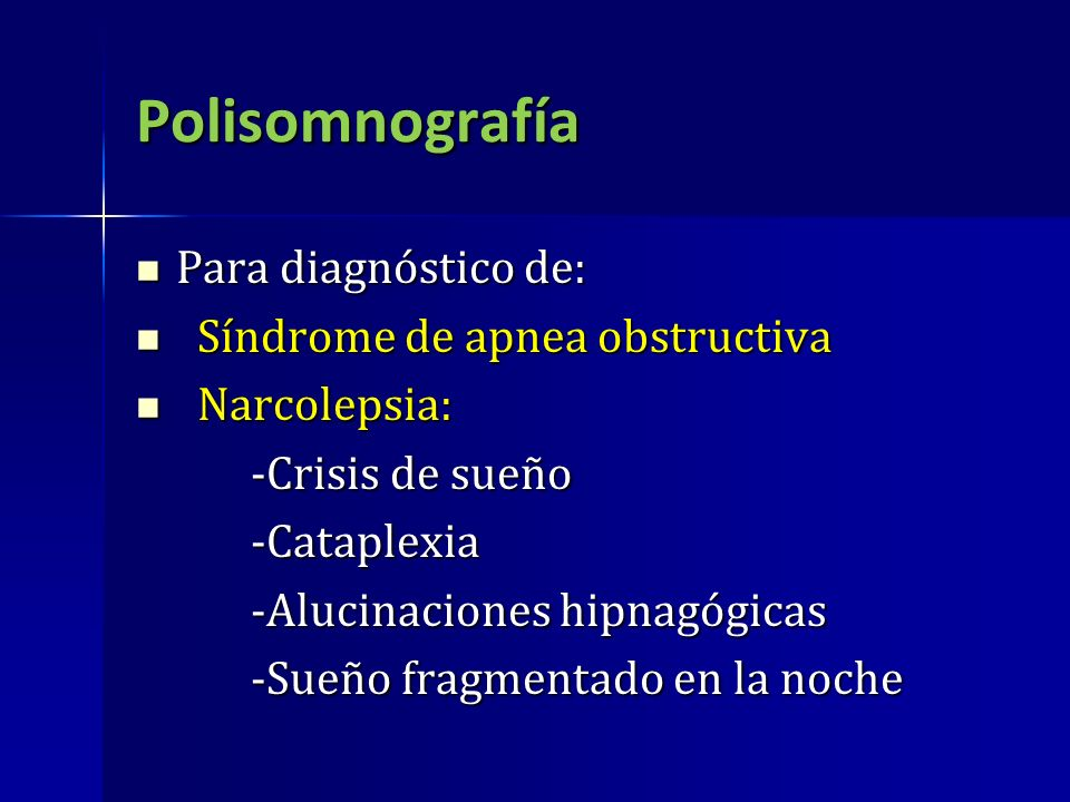 Polisomnografía Para diagnóstico de: Síndrome de apnea obstructiva