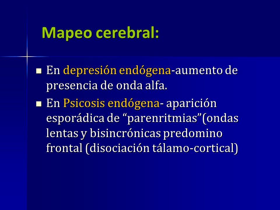 Mapeo cerebral: En depresión endógena-aumento de presencia de onda alfa.