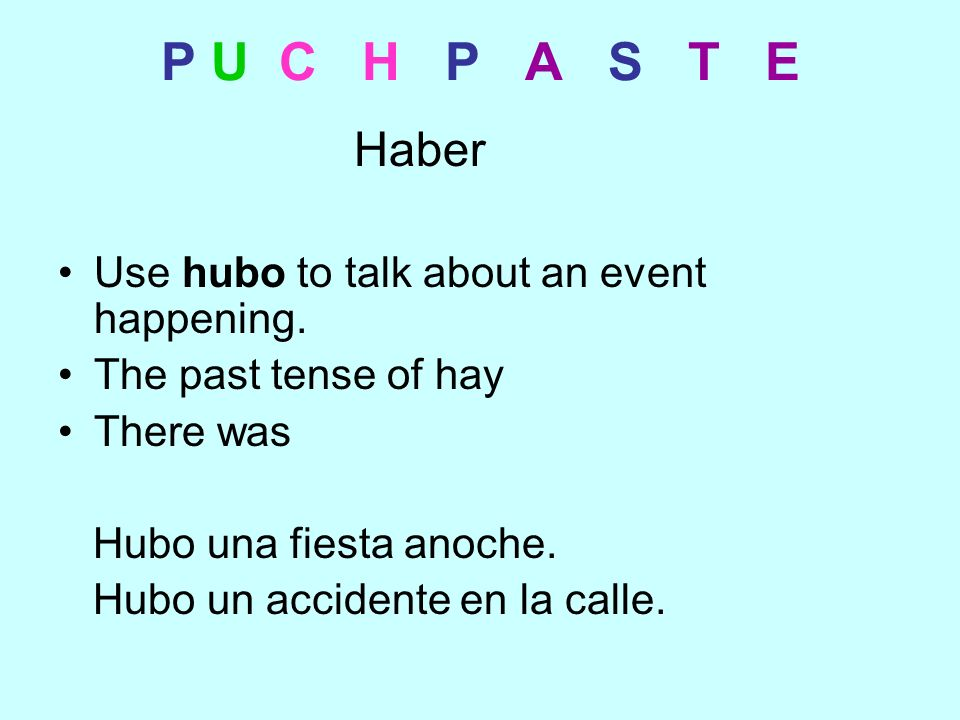 P U C H P A S T E Haber Use hubo to talk about an event happening.