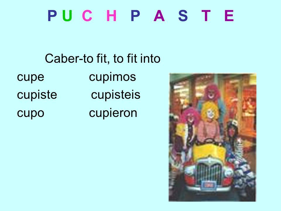 P U C H P A S T E Caber-to fit, to fit into cupe cupimos