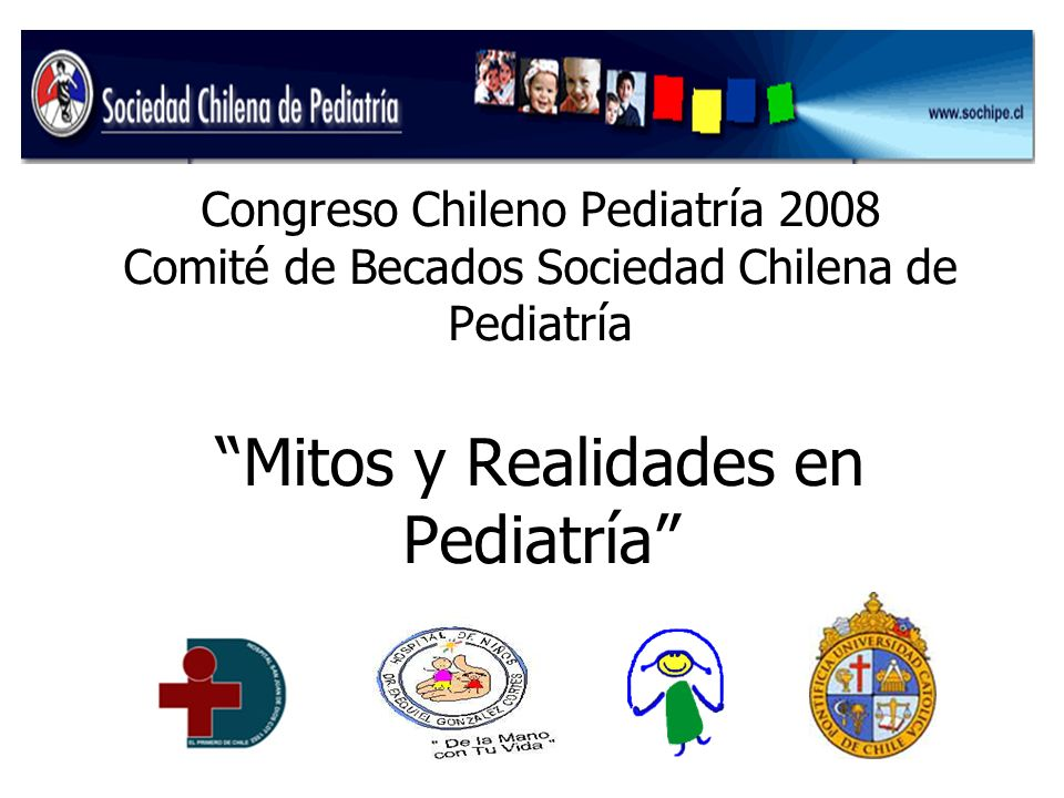 Congreso Chileno Pediatría 2008 Comité de Becados Sociedad Chilena de Pediatría Mitos y Realidades en Pediatría