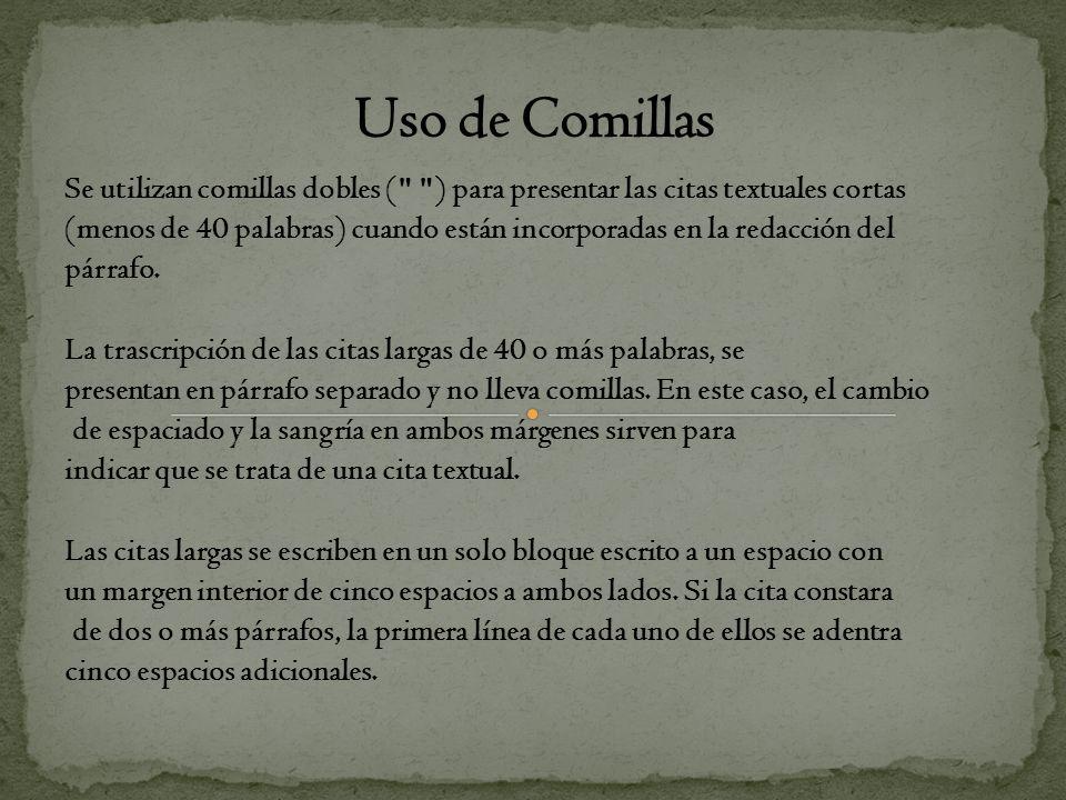 Uso de ComillasSe utilizan comillas dobles ( ) para presentar las citas textuales cortas.