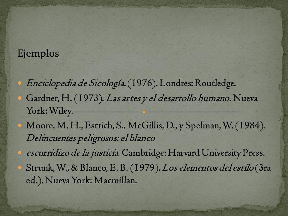 EjemplosEnciclopedia de Sicología. (1976). Londres: Routledge. Gardner, H. (1973). Las artes y el desarrollo humano. Nueva York: Wiley.