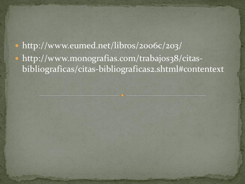 http://www.eumed.net/libros/2006c/203/ http://www.monografias.com/trabajos38/citas- bibliograficas/citas-bibliograficas2.shtml#contentext.