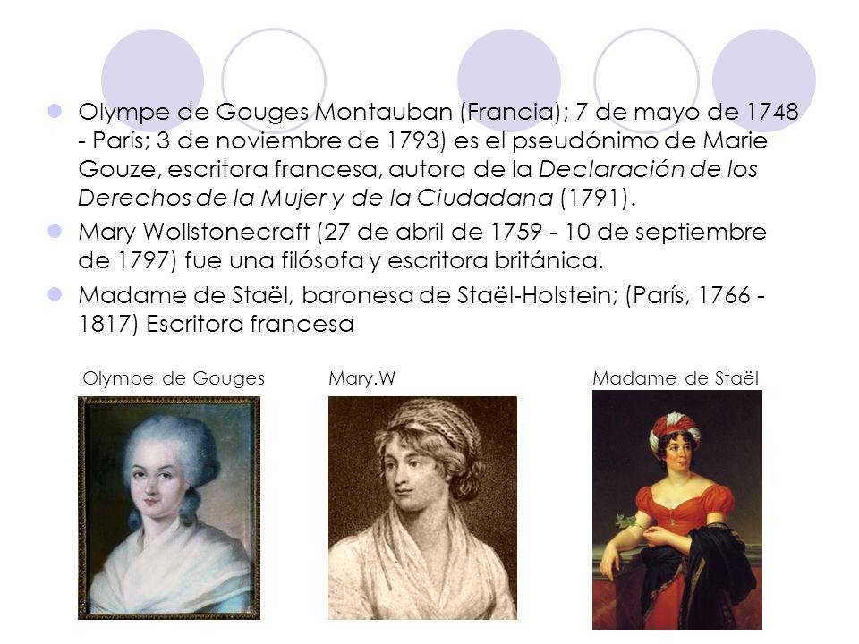 Olympe de Gouges Montauban (Francia); 7 de mayo de 1748 - París; 3 de noviembre de 1793) es el pseudónimo de Marie Gouze, escritora francesa, autora de la Declaración de los Derechos de la Mujer y de la Ciudadana (1791).