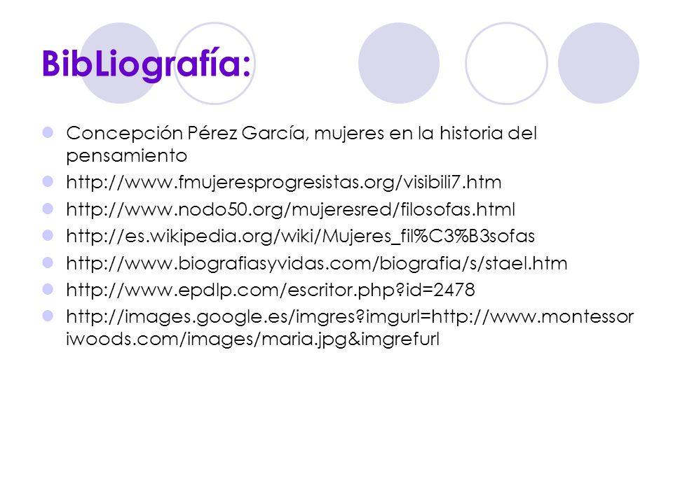 BibLiografía: Concepción Pérez García, mujeres en la historia del pensamiento. http://www.fmujeresprogresistas.org/visibili7.htm.