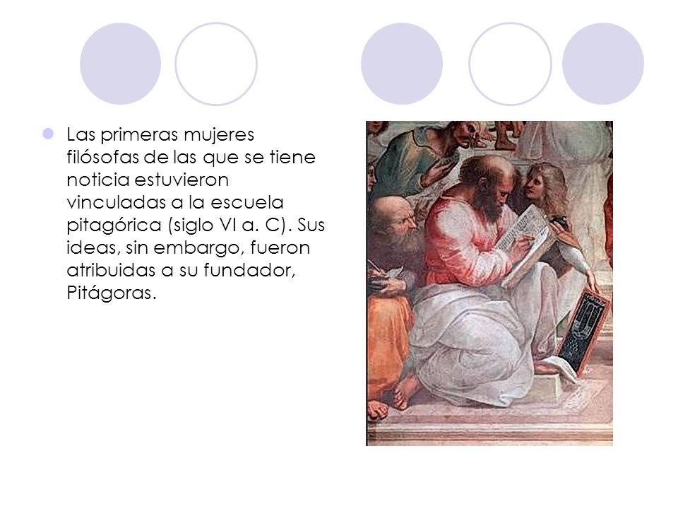 Las primeras mujeres filósofas de las que se tiene noticia estuvieron vinculadas a la escuela pitagórica (siglo VI a.